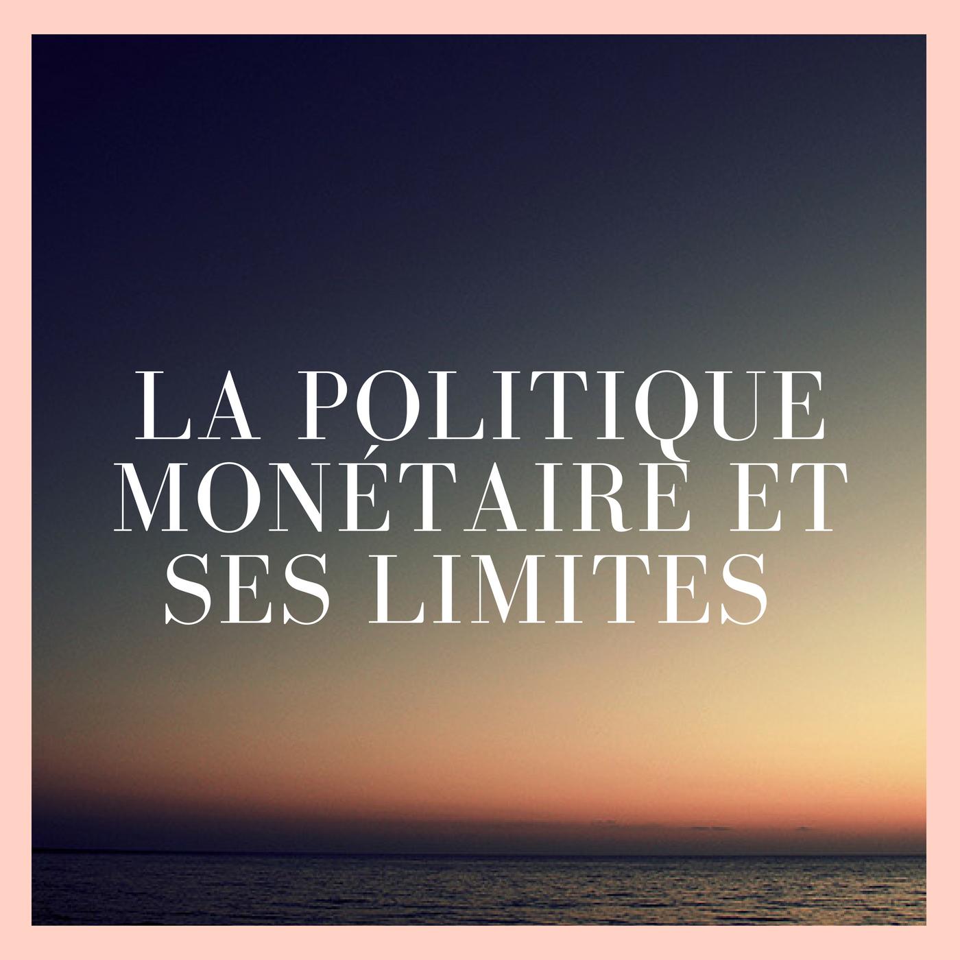 La politique monétaire et ses limites