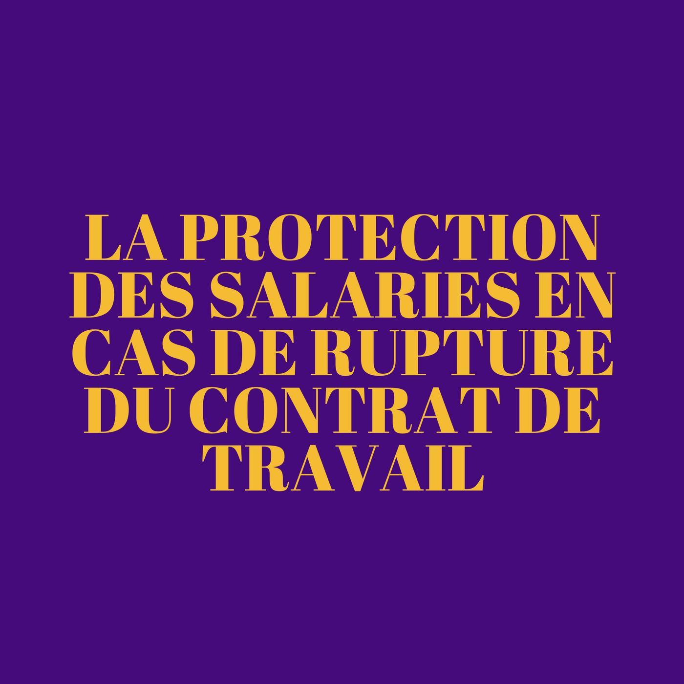 b2ebb2f6528 La protection des salariés en cas de rupture du contrat de travail