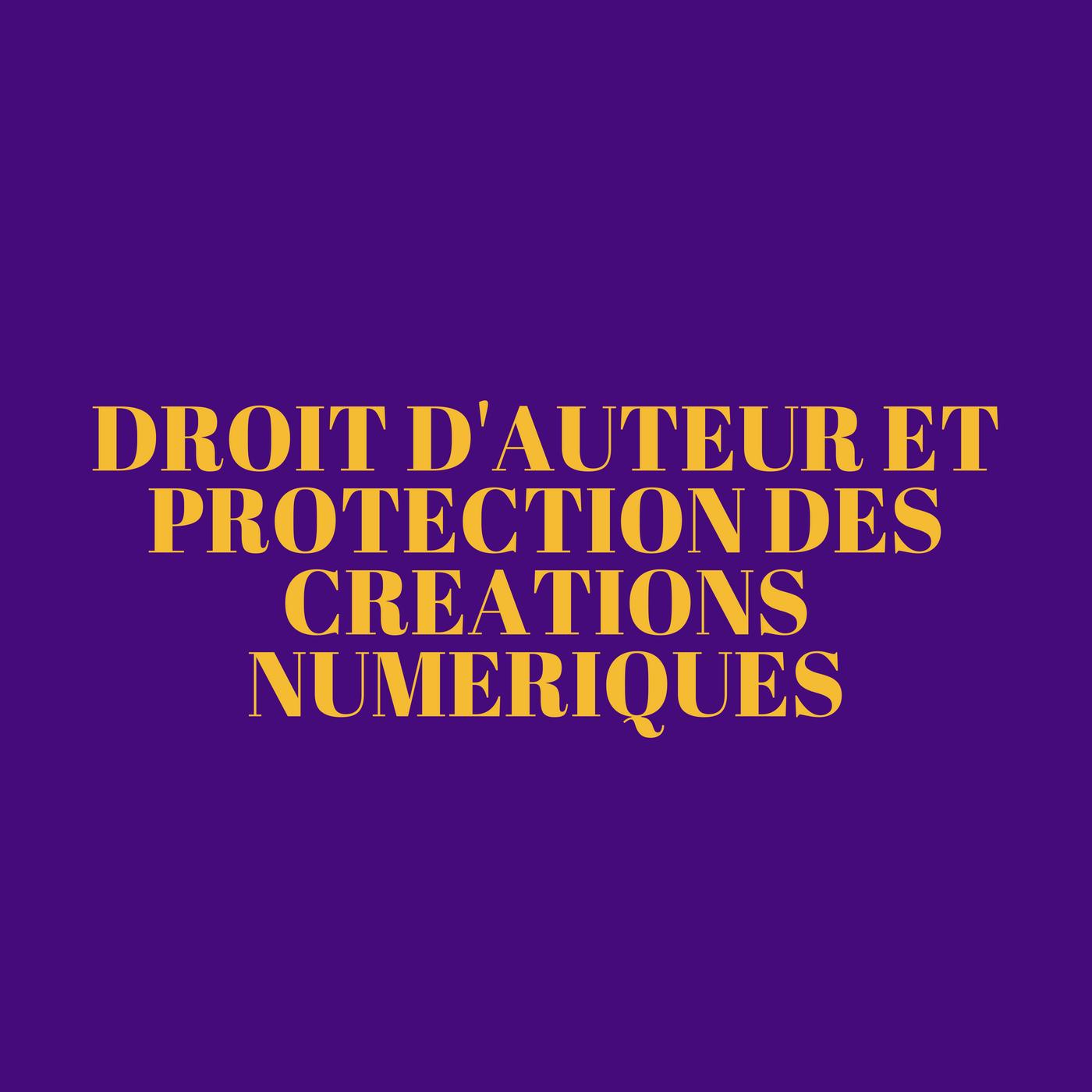 Droit d'auteur et protection des créations numériques