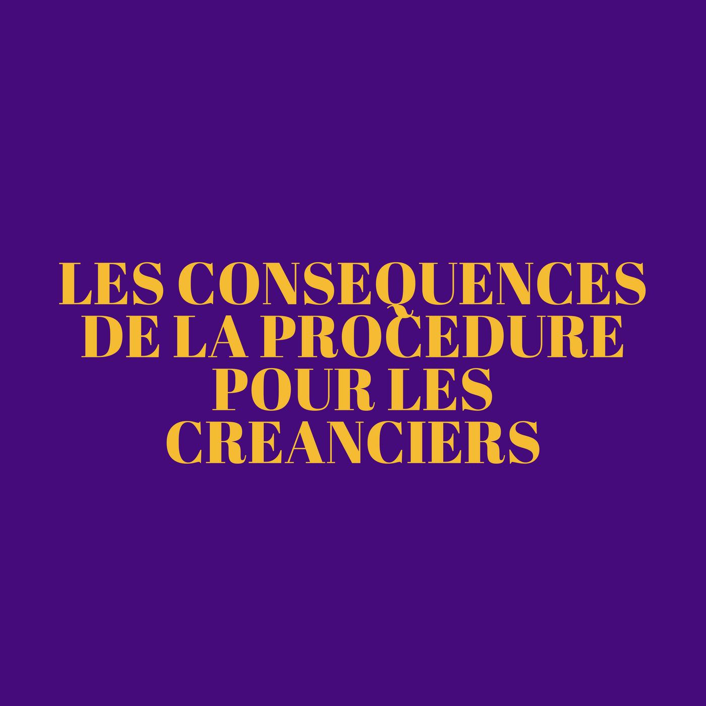 Les conséquences de la procédure pour les créanciers