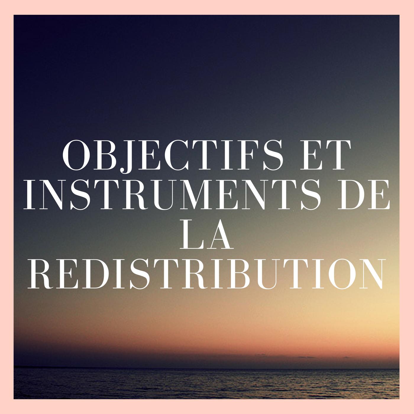 Objectifs et instruments de la redistribution