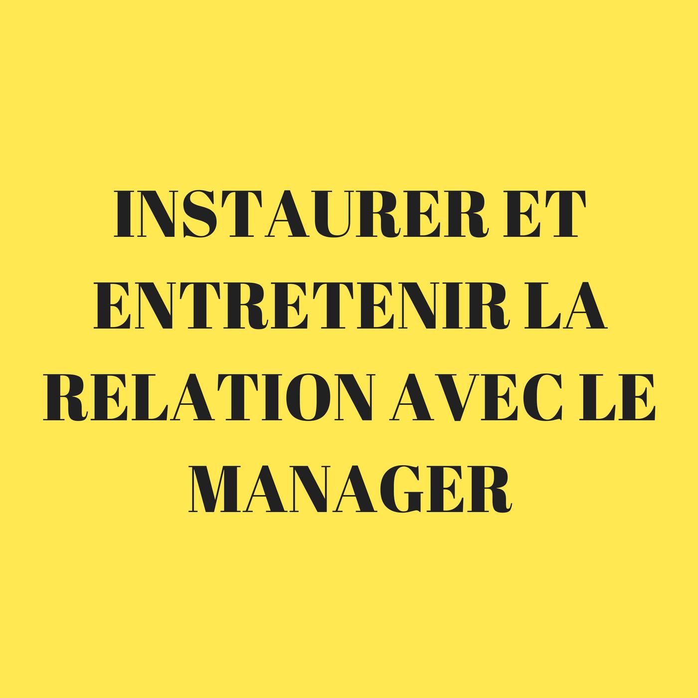 Instaurer et entretenir la relation avec le manager