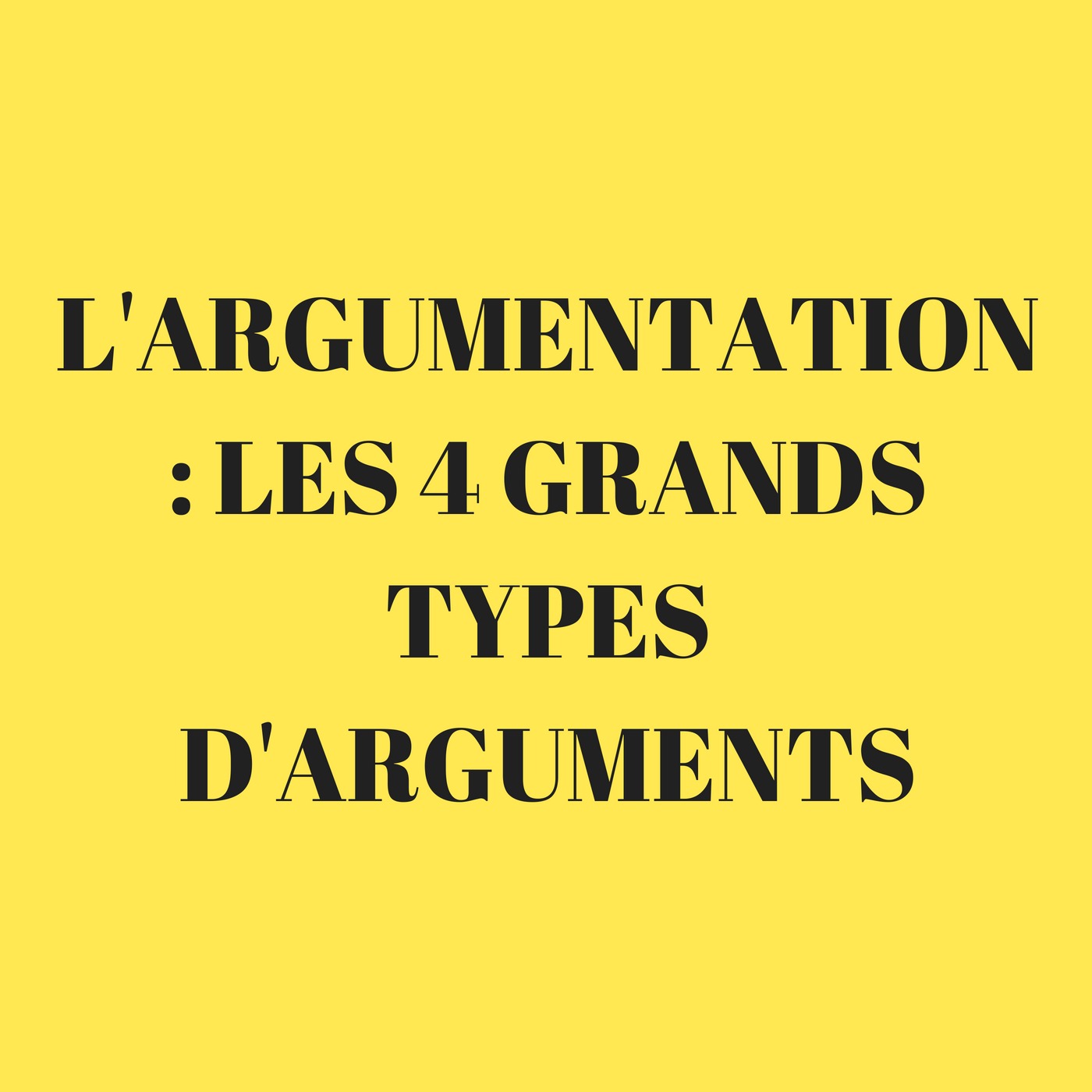 L'argumentation : les 4 grands types d'arguments