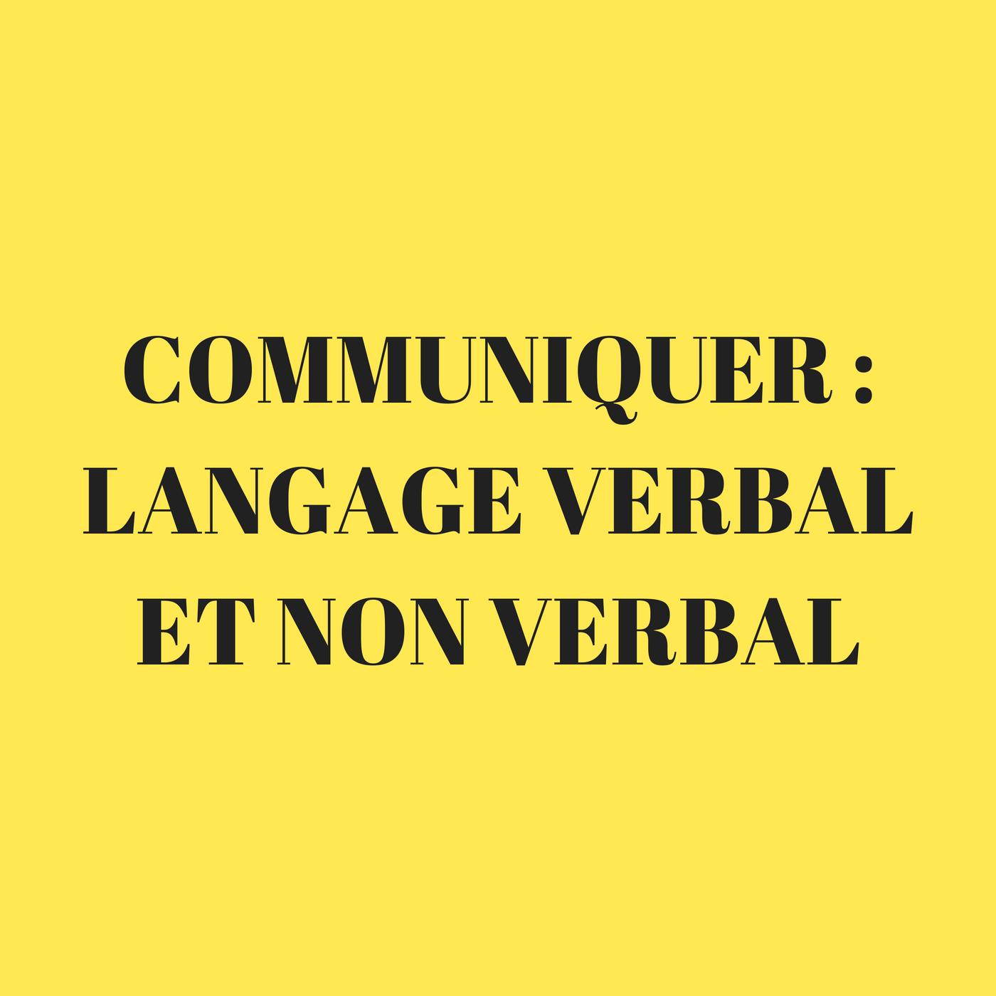 Communiquer : Langage verbal et non verbal