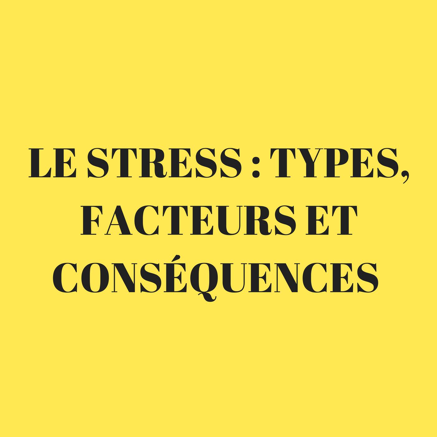 Le stress : types, facteurs, conséquences