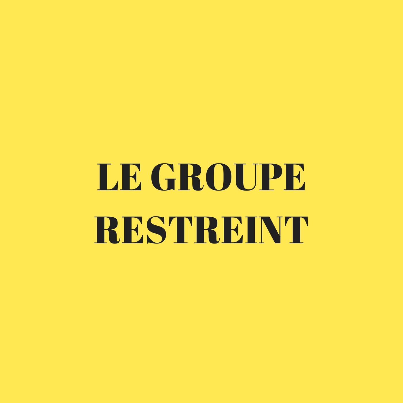 Le groupe restreint (formel, informel…)