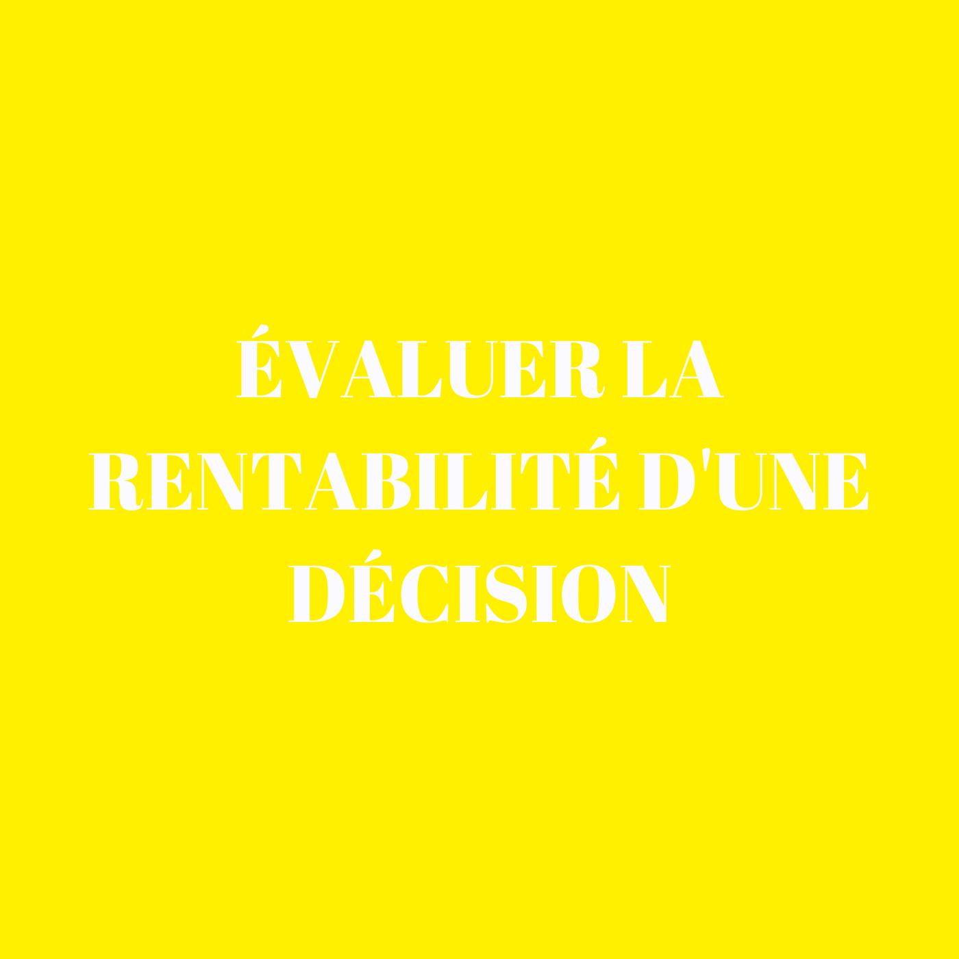 Evaluer la rentabilité d'une décision