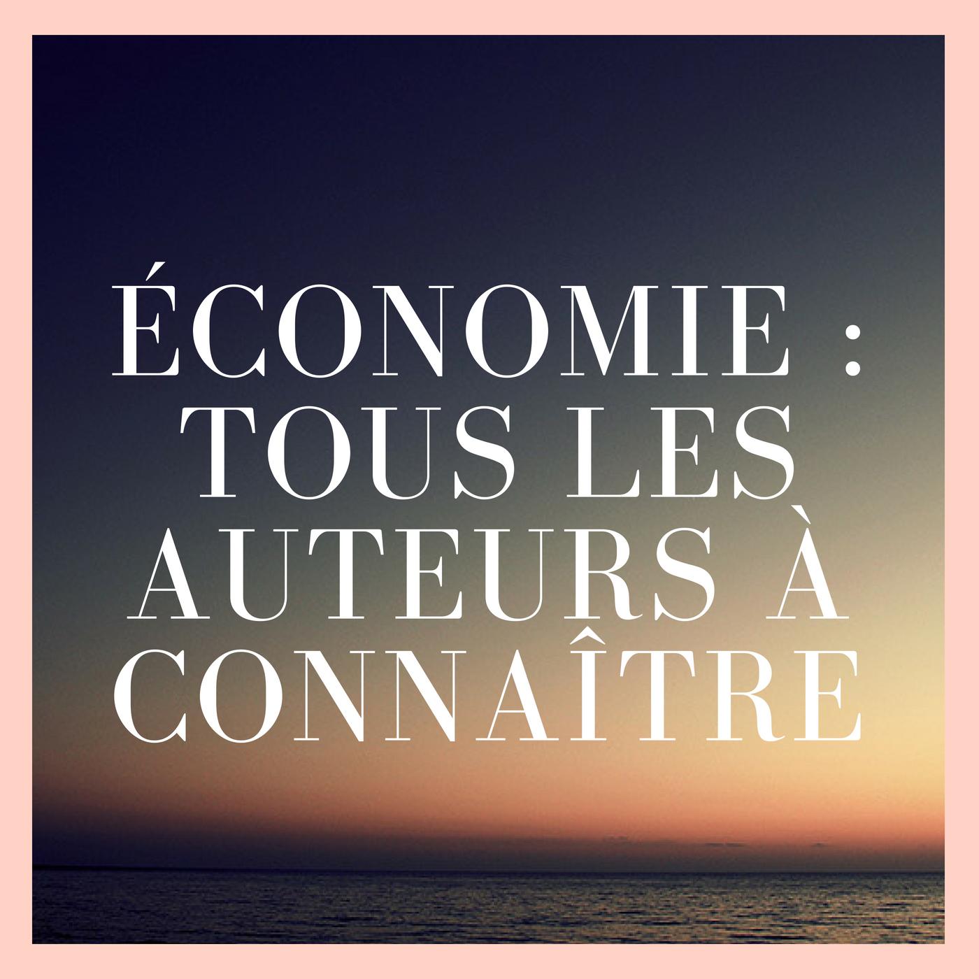 Economie : TOUT les auteurs à connaître
