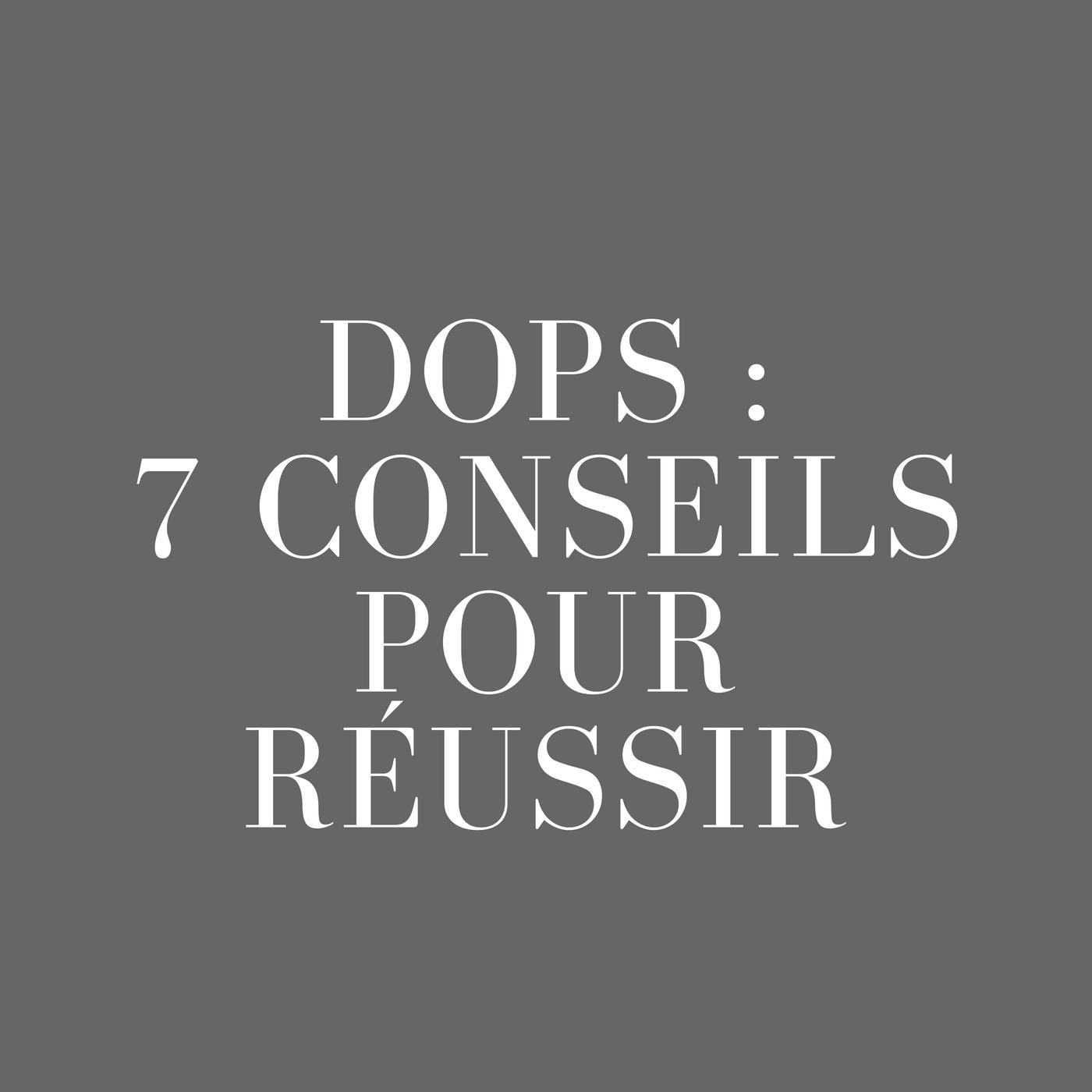 DOPS : 7 conseils pour le réussir